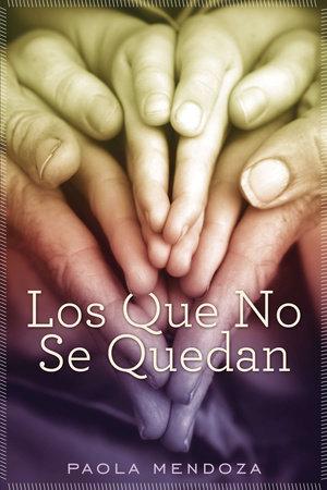 Los que no se quedan by Paola Mendoza