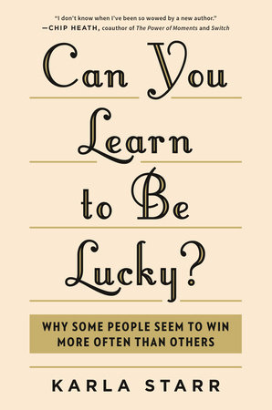 Can You Learn to Be Lucky? by Karla Starr