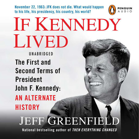The First and Second Terms of President John F. Kennedy: An Alternate History