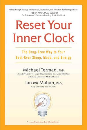 Reset Your Inner Clock by Michael Terman Ph.D. and Ian McMahan Ph.D.