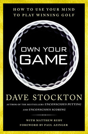 Own Your Game by Dave Stockton and Matthew Rudy