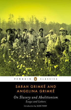 On Slavery and Abolitionism by Sarah Grimke and Angelina Grimke