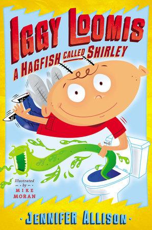 Iggy Loomis, A Hagfish Called Shirley by Jennifer Allison