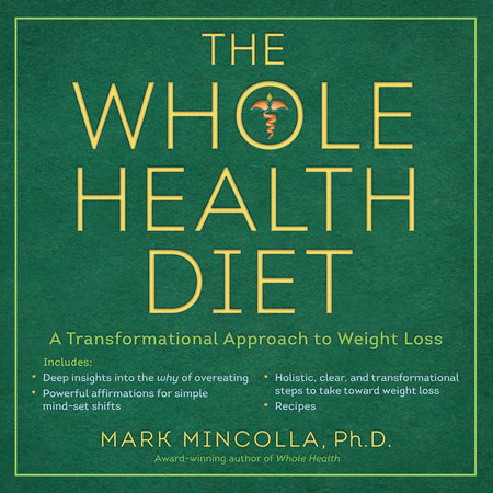 The Whole Health Diet by Mark Mincolla Ph.D.