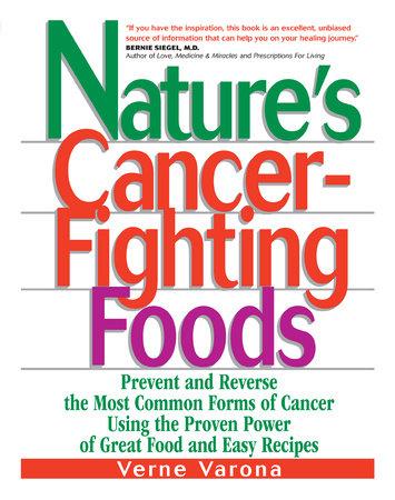 Nature's Cancer-Fighting Foods by Verne Varona | PenguinRandomHouse com:  Books