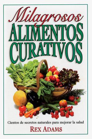 Milagrosos Alimentos Curativos by Rex Adams