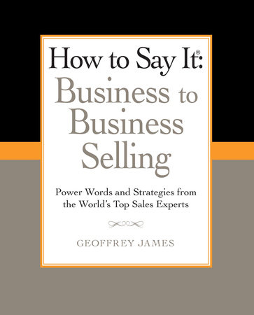 How to Say It: Business to Business Selling by Geoffrey James