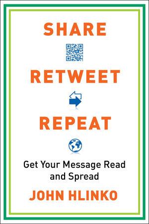 Share, Retweet, Repeat by John Hlinko