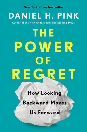 The Power of Regret by Daniel H. Pink