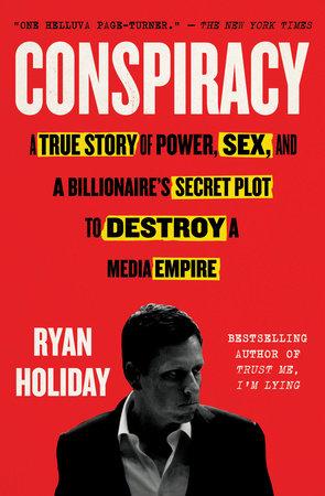 Conspiracy by Ryan Holiday | PenguinRandomHouse com: Books