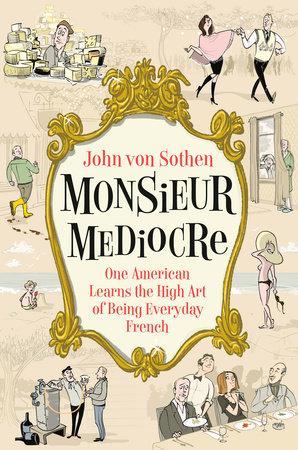 Monsieur Mediocre by John von Sothen