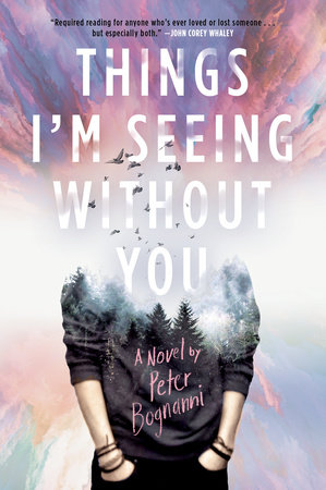 Things I'm Seeing Without You by Peter Bognanni | PenguinRandomHouse com:  Books