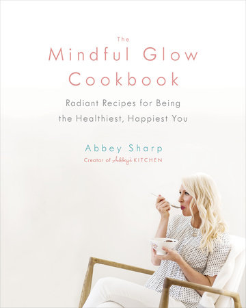 The Mindful Glow Cookbook by Abbey Sharp