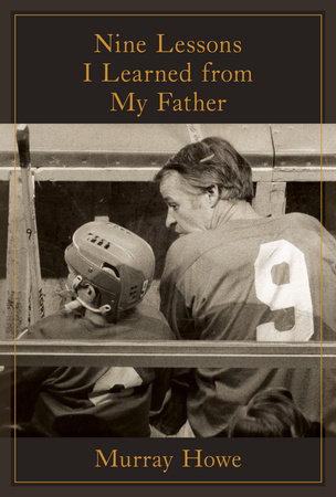 Nine Lessons I Learned from My Father by Murray Howe