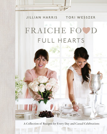 Fraiche Food, Full Hearts by Jillian Harris and Tori Wesszer