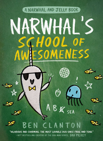 Narwhal's School of Awesomeness (A Narwhal and Jelly Book #6) by Ben Clanton