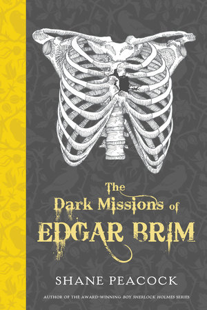 The Dark Missions of Edgar Brim by Shane Peacock