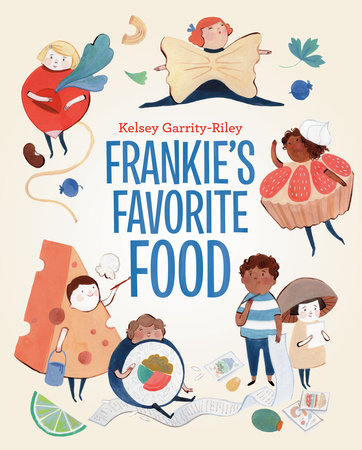 Frankie's Favorite Food by Kelsey Garrity-Riley
