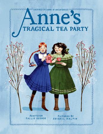 Anne's Tragical Tea Party by Kallie George