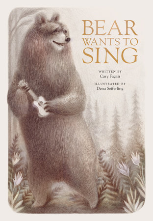 Bear Wants to Sing by Cary Fagan