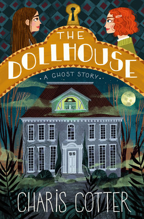 The Dollhouse: A Ghost Story by Charis Cotter