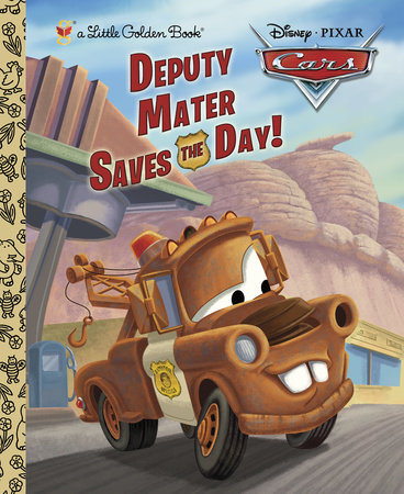 Deputy Mater Saves the Day! (Disney/Pixar Cars) by Frank Berrios