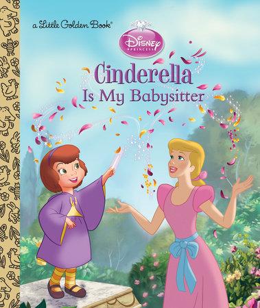 Cinderella is My Babysitter (Disney Princess) by Andrea Posner-Sanchez