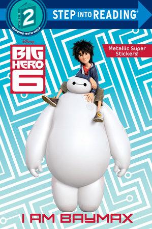 I Am Baymax (Disney Big Hero 6) by RH Disney