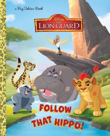 Follow That Hippo! (Disney Junior: The Lion Guard) by Andrea Posner-Sanchez