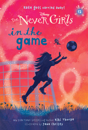 Never Girls #12: In the Game (Disney: The Never Girls) by Kiki Thorpe