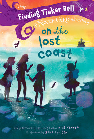 Finding Tinker Bell #3: On the Lost Coast (Disney: The Never Girls) by Kiki Thorpe; illustrated by Jana Christy