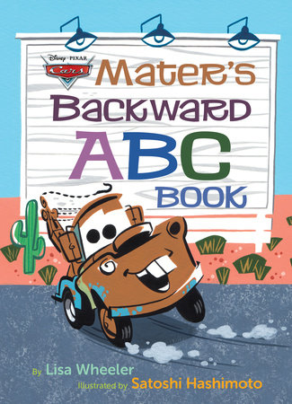 Mater's Backward ABC Book (Disney/Pixar Cars 3) by Lisa Wheeler