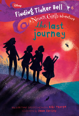 Finding Tinker Bell #6: The Last Journey (Disney: The Never Girls)