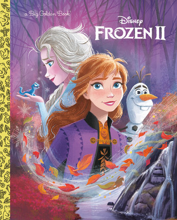 Frozen 2 Big Golden Book (Disney Frozen 2) by Bill Scollon; illustrated by the Disney Storybook Art Team