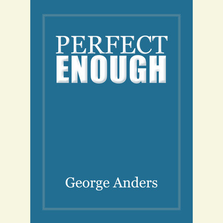Perfect Enough by George Anders