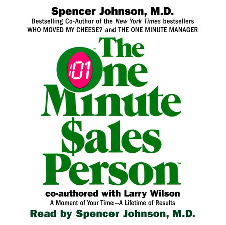 The One Minute Salesperson by Spencer Johnson, M.D. and Larry Wilson