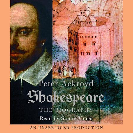 Shakespeare by Peter Ackroyd | PenguinRandomHouse com: Books