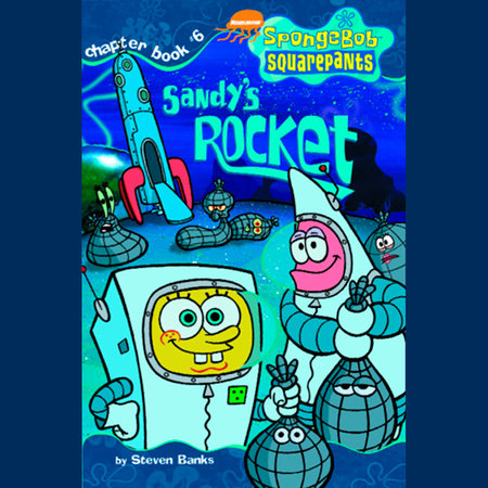 SpongeBob Squarepants #6: Sandy's Rocket by Steven Banks
