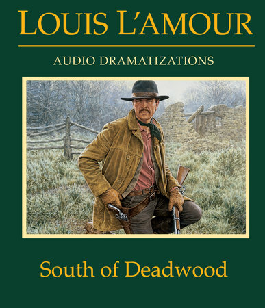South of Deadwood by Louis L'Amour