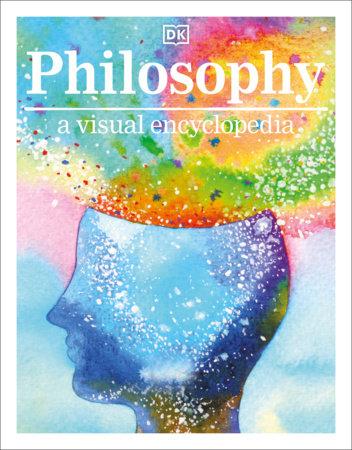Philosophy A Visual Encyclopedia by DK