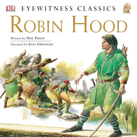 DK Readers L4: Classic Readers: Robin Hood by Neil Philip; Read by Ioan Gruffudd