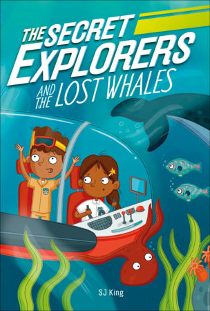 The Secret Explorers and the Lost Whales by SJ King