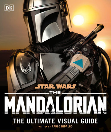 Star Wars The Mandalorian The Ultimate Visual Guide by Pablo Hidalgo