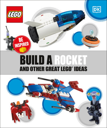 Build a Rocket and Other Great LEGO Ideas by DK