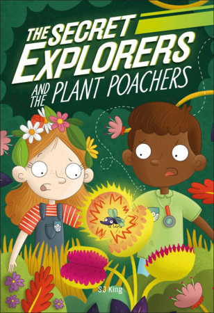 The Secret Explorers and the Plant Poachers by DK and SJ King