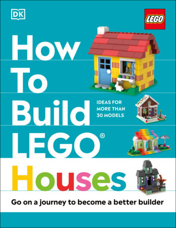 How to Build LEGO Houses by Jessica Farrell, Nate Dias and Hannah Dolan