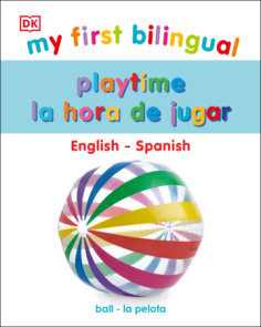 My First Bilingual Playtime / La hora de jugar