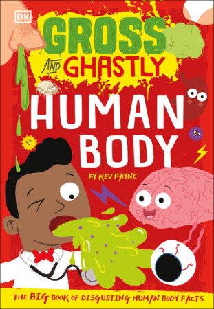 Gross and Ghastly: Human Body by Kev Payne