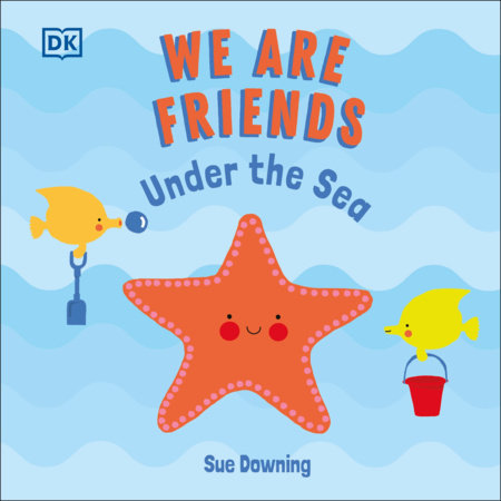 We Are Friends: Under the Sea by Sue Downing