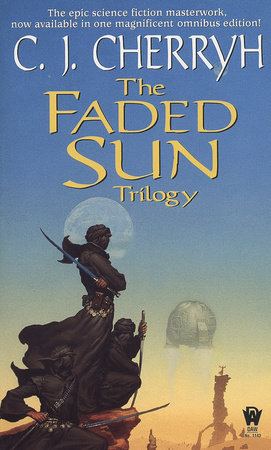 The Faded Sun Trilogy Omnibus by C. J. Cherryh